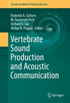 Vertebrate Sound Production and Acoustic Communication by Roderick A. Suthers
