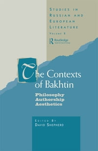 The Contexts of Bakhtin: Philosophy, Authorship, Aesthetics
