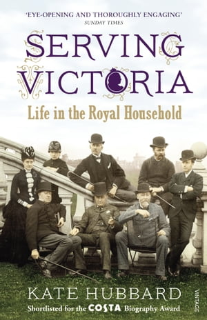 Serving Victoria Life in the Royal Household