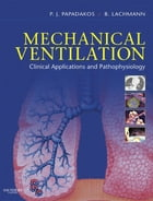 Mechanical Ventilation E-Book: Clinical Applications and Pathophysiology by Peter J. Papadakos, MD