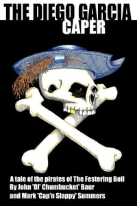 The Diego Garcia Caper: A Tale of the Pirates of the Festering Boil