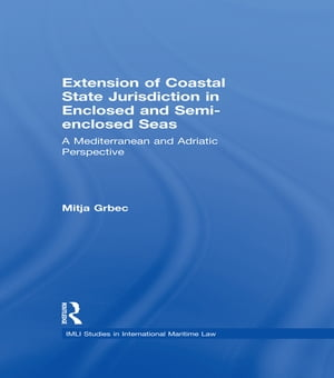 The Extension of Coastal State Jurisdiction in Enclosed or Semi-Enclosed Seas A Mediterranean and Adriatic Perspective