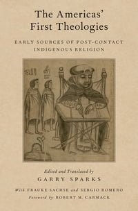 The Americas' First Theologies: Early Sources of Post-Contact Indigenous Religion