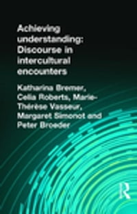 Achieving Understanding: Discourse in Intercultural Encounters