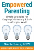 Empowered Parenting: Simple Strategies for Keeping Kids Healthy & Safe in a Complex World 6ddd3374-1b78-410a-bed6-e185eb2b7284