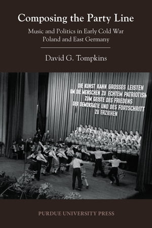 Composing the Party Line Music and Politics in Early Cold War Poland and East Germany