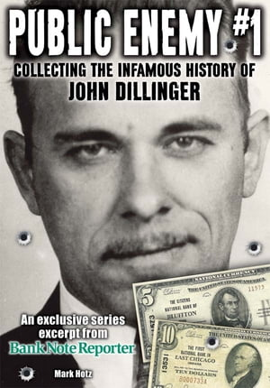 Public Enemy #1 - the Infamous History of John Dillinger An exclusive series excerpt on the life,  robberies and death of John Dillinger from Bank Note
