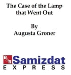 The Case of the Lamp that Went Out by Augusta Groner