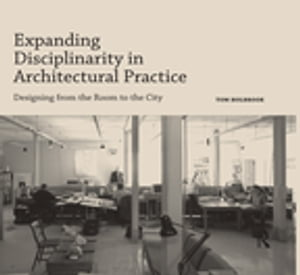 Expanding Disciplinarity in Architectural Practice Designing from the Room to the City