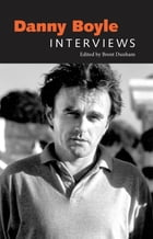 Danny Boyle: Interviews by Brent Dunham