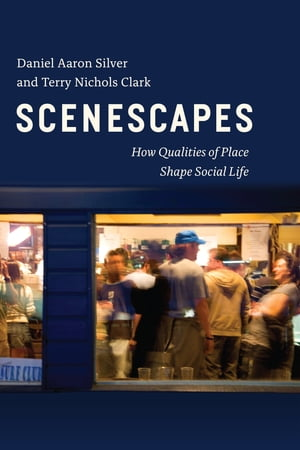 Scenescapes How Qualities of Place Shape Social Life