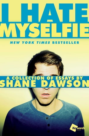 I Hate Myselfie A Collection of Essays by Shane Dawson