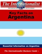 Key Facts on Argentina: Essential Information on Argentina by Patrick W. Nee