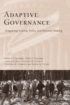 Adaptive Governance: Integrating Science, Policy, and Decision Making by Ronald Brunner