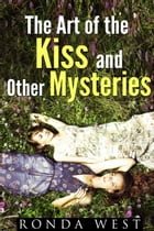 The Art of the Kiss and Other Mysteries: A Happy Crazy Love Novel Mystery Thriller Series by Ronda West