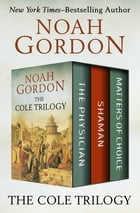 The Cole Trilogy: The Physician, Shaman, and Matters of Choice by Noah Gordon