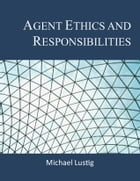 Agent Ethics and Responsibilities by Michael Lustig