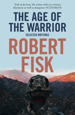Book The Age of the Warrior: Selected Writings by Robert Fisk