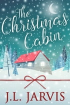 The Christmas Cabin by J.L. Jarvis