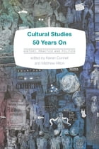 Cultural Studies 50 Years On: History, Practice and Politics