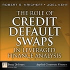 The Role of Credit Default Swaps in Leveraged Finance Analysis by Robert S. Kricheff