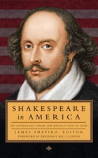 Shakespeare in America: An Anthology from the Revolution to Now: Library of America #251 by James Shapiro