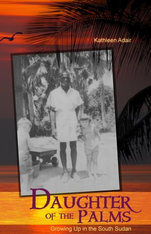 Daughter of the Palms: Growing Up in the South Sudan