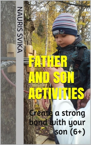 Father And Son Activities. Create A Strong Bond With Your Son (6+). by Nauris Svika