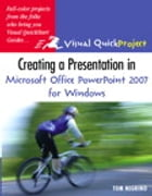 Creating a Presentation in Microsoft Office PowerPoint 2007 for Windows: Visual QuickProject Guide by Tom Negrino