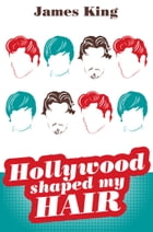 HOLLYWOOD SHAPED MY HAIR by James King