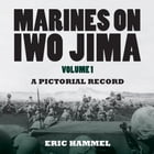 Marines on Iwo Jima, Volume 1: A Pictorial Record by Eric Hammel