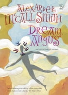 Dream Angus: The Celtic God of Dreams by Alexander Mccall Smith