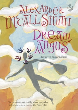 Book Dream Angus: The Celtic God of Dreams by Alexander Mccall Smith
