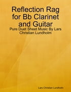 Reflection Rag for Bb Clarinet and Guitar - Pure Duet Sheet Music By Lars Christian Lundholm by Lars Christian Lundholm