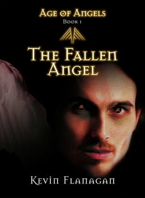 Age of Angels -Book 1-: The Fallen Angel by Kevin Flanagan