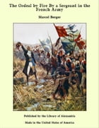 The Ordeal by Fire By a Sergeant in the French Army by Marcel Berger