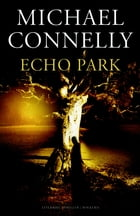 Echo Park: Een Harry Bosch-thriller by Michael Connelly