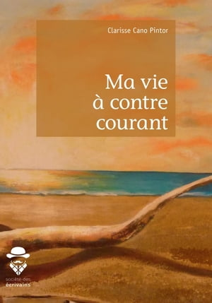 Ma vie à contre courant by Clarisse Cano Pintor