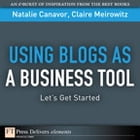 Using Blogs as a Business Tool: Let's Get Started by Natalie Canavor