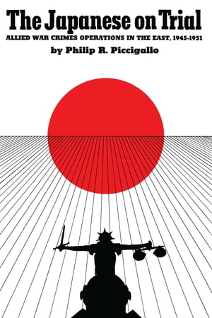 The Japanese On Trial Allied War Crimes Operations in the East,  1945?1951