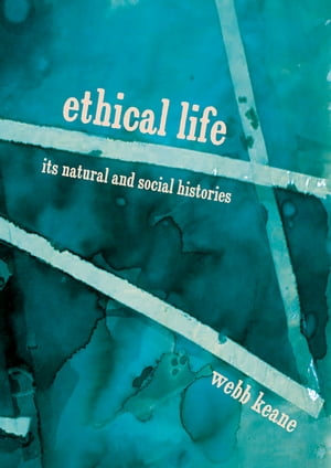 Ethical Life Its Natural and Social Histories