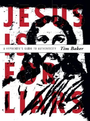 Jesus is for Liars A Hypocrite's Guide to Authenticity