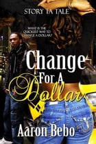 Change For A Dollar by Aaron Bebo