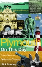 Plymouth On This Day: History, Facts & Figures from Every Day of the Year by Rick Cowdery
