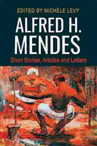 Alfred H. Mendes: Short Stories, Articles and Letters