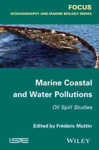 Marine Coastal and Water Pollutions: Oil Spill Studies by Fr¿d¿ric Muttin