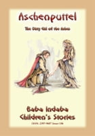 ASCHENPUTTEL - a German Children's Fairy Tale: Baba Indaba Children's Stories - Issue 186 by Anon E. Mouse