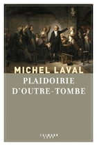 Plaidoirie d'outre-tombe by Michel Laval