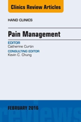 Book Pain Management, An Issue of Hand Clinics, by Catherine Curtin