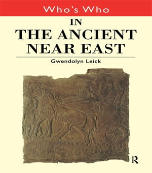 Who's Who in the Ancient Near East